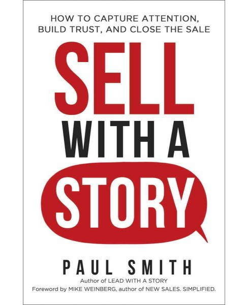 Sell With a Story : How to Capture Attention, Build Trust, and Close the Sale (Hardcover) (Paul Smith) - image 1 of 1