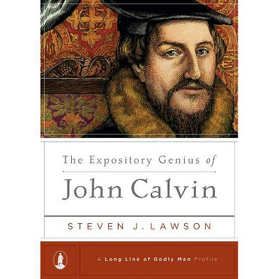 The Expository Genius of John Calvin - (Long Line of Godly Men Profile) by  Steven J Lawson (Hardcover)