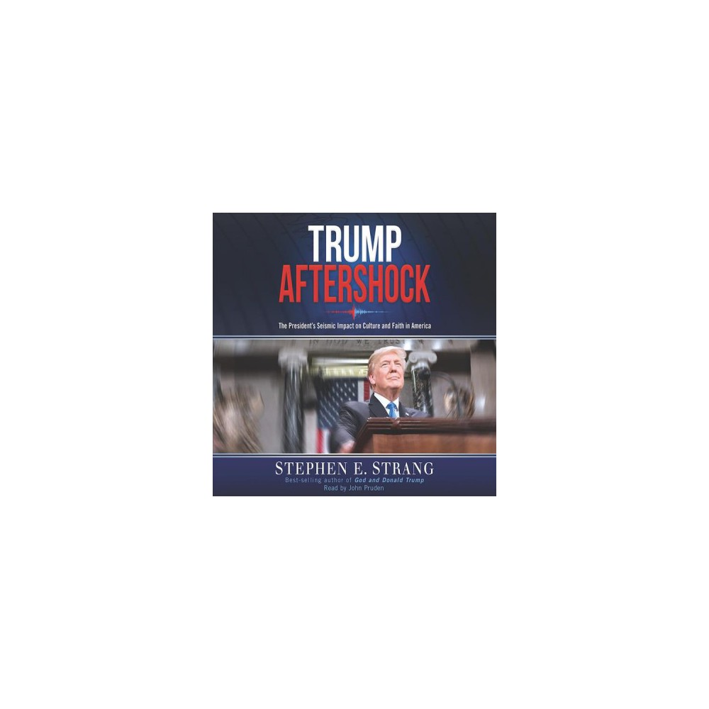 Trump Aftershock : The President's Seismic Impact on Faith and Culture in America - Unabridged