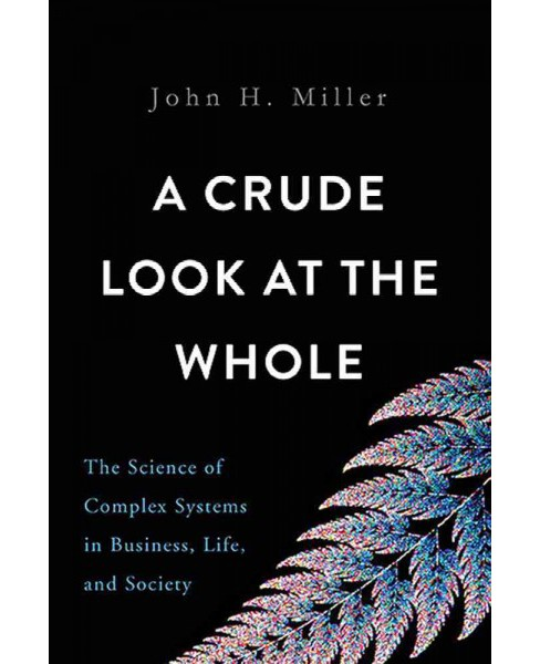 Crude Look at the Whole : The Science of Complex Systems in Business, Life, and Society (Hardcover) - image 1 of 1