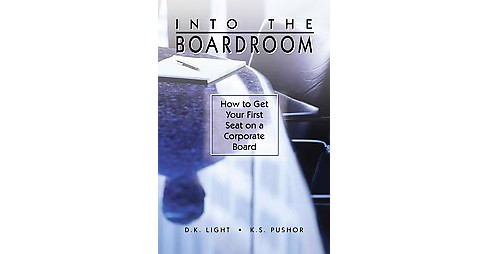 Into the Boardroom : How to Get Your First Seat on a Corporate Board (New) (Hardcover) (D. K. Light & K. - image 1 of 1