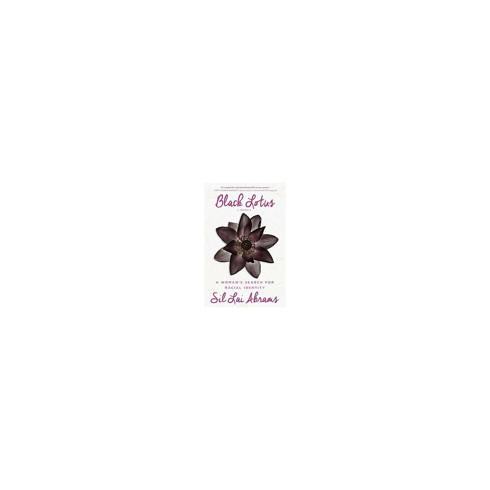 Black Lotus : A Woman's Search for Racial Identity (Hardcover) (Sil Lai Abrams)