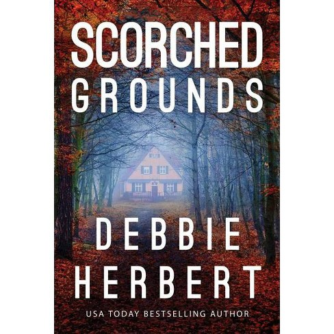 Scorched Grounds - (Normal, Alabama) by  Debbie Herbert (Paperback) - image 1 of 1