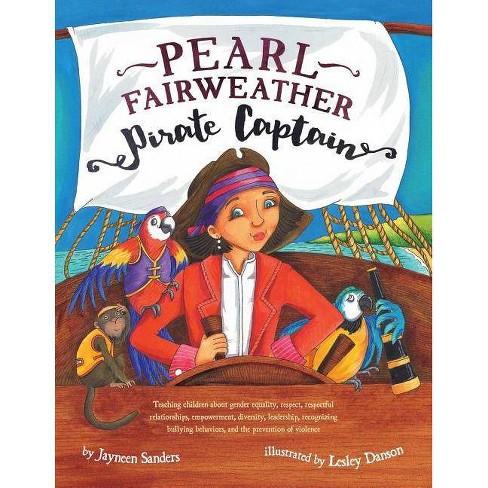 Pearl Fairweather Pirate Captain - by  Jayneen Sanders (Paperback) - image 1 of 1