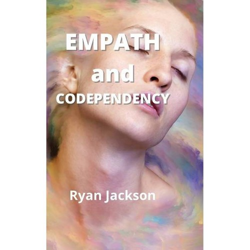 Empath and Codependency - by Ryan Jackson (Hardcover)