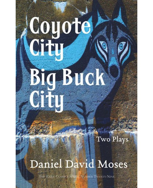 Coyote City / Big Buck City : Two Plays (Paperback) (Daniel David Moses) - image 1 of 1