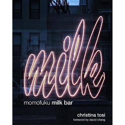 Momofuku Milk Bar - by Christina Tosi (Hardcover)