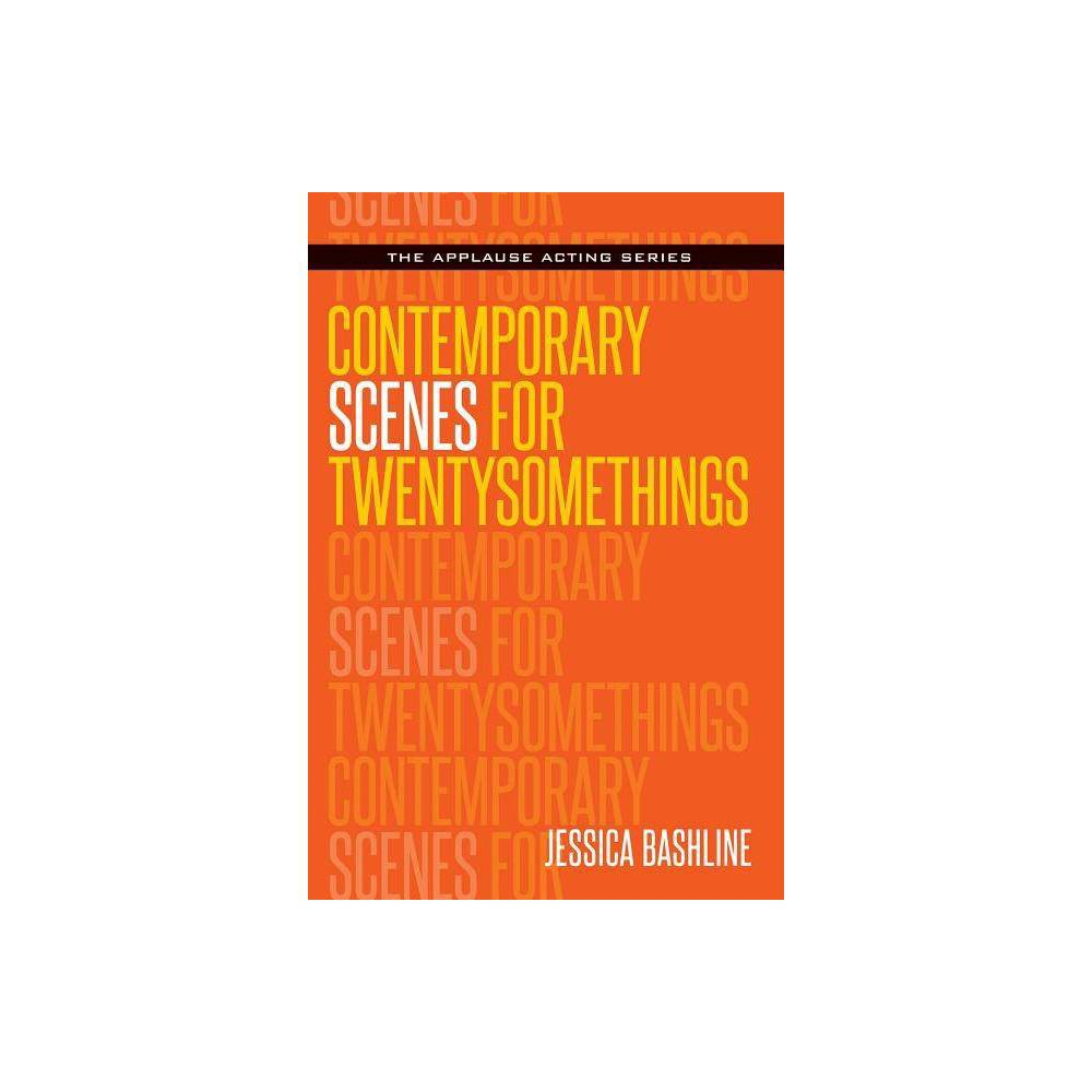 Contemporary Scenes For Twentysomethings Applause Acting By Jessica Bashline Paperback