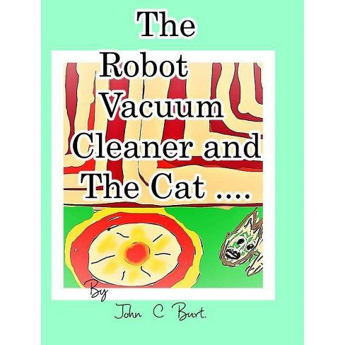 The Robot Vacuum Cleaner and The Cat . - by  John C Burt (Hardcover) - image 1 of 1