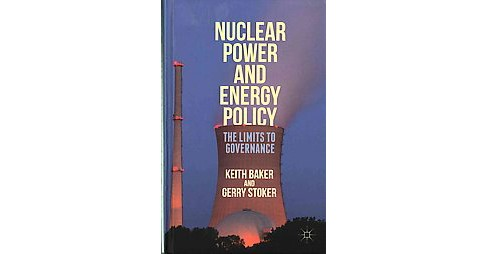 Nuclear Power and Energy Policy : The Limits to Governance (Hardcover) (Keith Baker & Gerry Stoker) - image 1 of 1