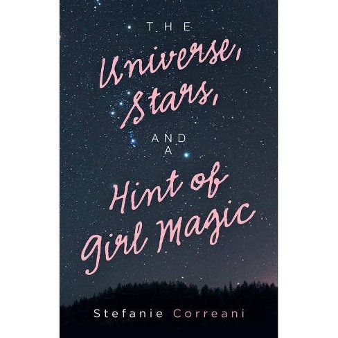 The Universe, Stars, and a Hint of Girl Magic - by  Stefanie Correani (Paperback) - image 1 of 1