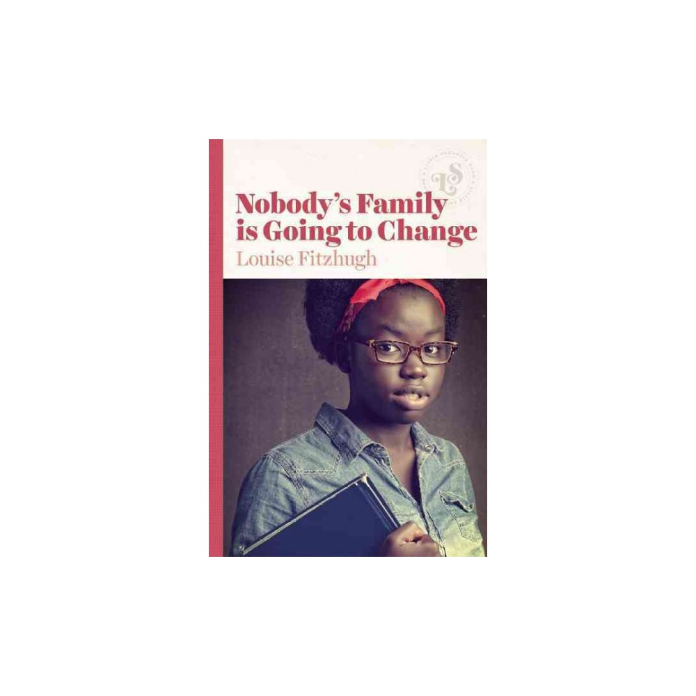 Nobody's Family Is Going to Change (Reissue) (Paperback) (Louise Fitzhugh)