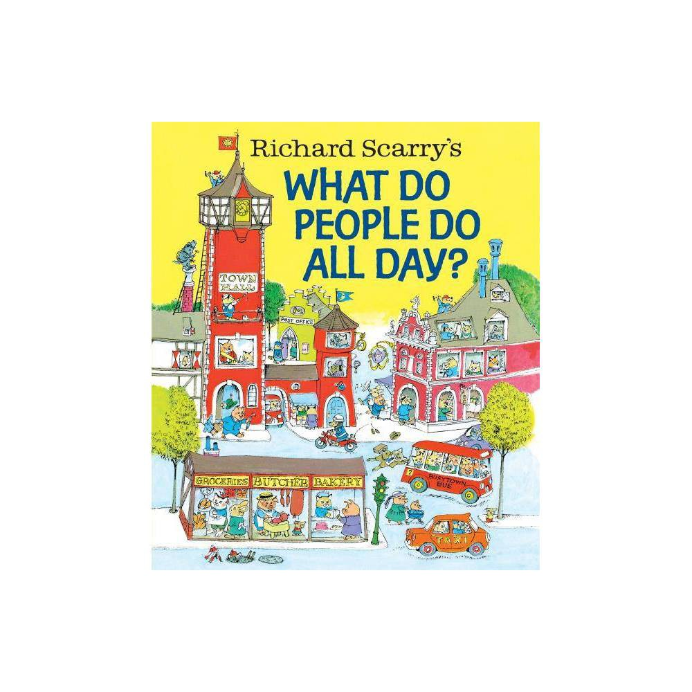 Richard Scarry S What Do People Do All Day Hardcover