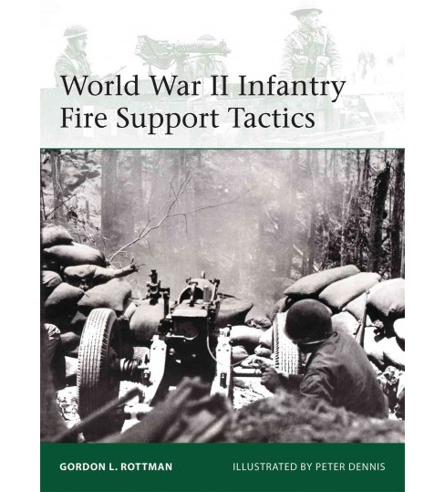 World War II Infantry Fire Support Tactics (Paperback) (Gordon L. Rottman) - image 1 of 1