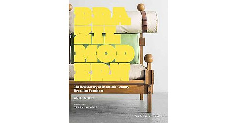 Brazil Modern : The Rediscovery of Twentieth-Century Brazilian Furniture (Hardcover) (Aric Chen) - image 1 of 1