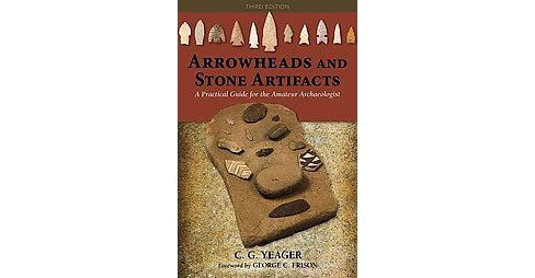 Arrowheads and Stone Artifacts : A Practical Guide for the Amateur Archaeologist (Paperback) (C. G. - image 1 of 1