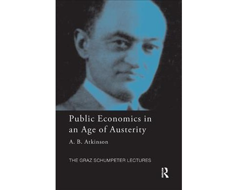 Public Economics in an Age of Austerity -  by Tony Atkinson (Paperback) - image 1 of 1