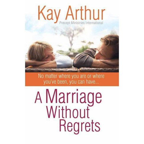 A Marriage Without Regrets - by  Kay Arthur (Paperback) - image 1 of 1