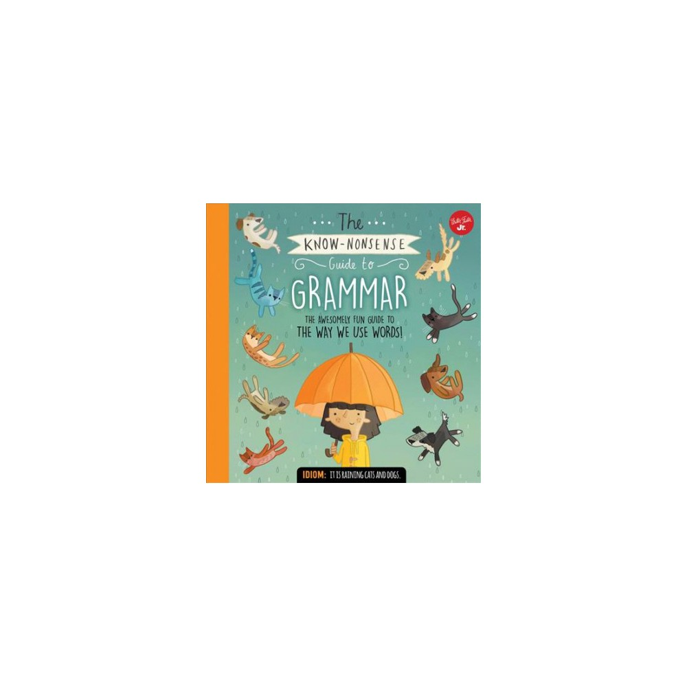 Know-Nonsense Guide to Grammar : An Awesomely Fun Guide to the Way We Use Words! (Hardcover) (Heidi