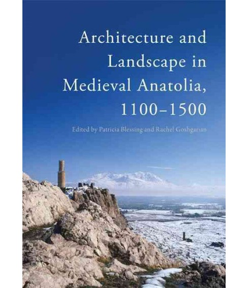 Architecture and Landscape in Medieval Anatolia 1100-1500 (Hardcover) - image 1 of 1
