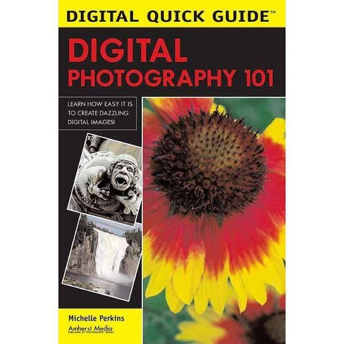 Digital Photography 101 - (Digital Quick Guides) by  Michelle Perkins (Paperback) - image 1 of 1