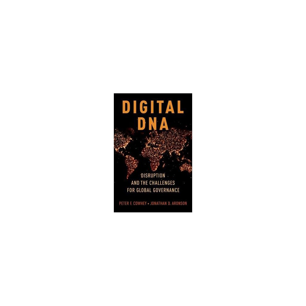 Digital Dna : Disruption and the Challenges for Global Governance - (Hardcover)