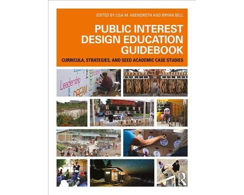 Public Interest Design Education Guidebook : Curricula, Strategies, and Seed Academic Case Studies - image 1 of 1