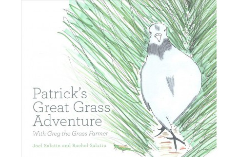 Patrick's Great Grass Adventure : With Greg the Grass Farmer (Paperback) (Joel Salatin & Rachel - image 1 of 1