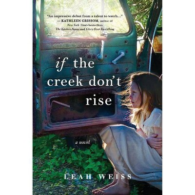 If the Creek Don't Rise : A Novel (Paperback) (Leah Weiss)