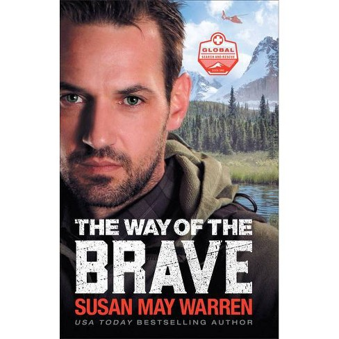 The Way of the Brave - (Global Search and Rescue) by  Susan May Warren (Paperback) - image 1 of 1