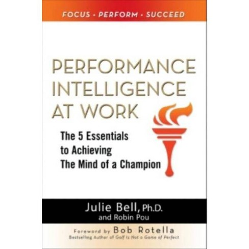Performance Intelligence at Work: The 5 Essentials to Achieving the Mind of a Champion - (Hardcover) - image 1 of 1