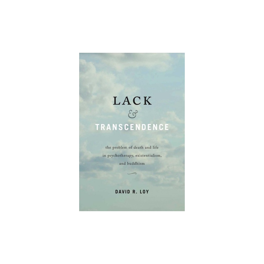 Lack & Transcendence : The problem of death and life in psychotherapy, existentialism, and buddhism