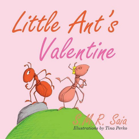 Little Ant's Valentine - (Little Ant Books) by  S M R Saia (Paperback) - image 1 of 1
