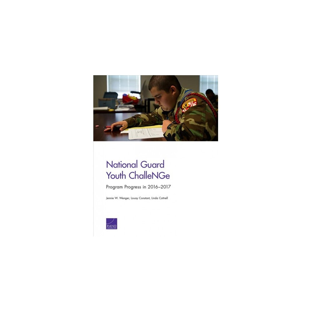 National Guard Youth Challenge : Program Progress in 2016–2017 - (Paperback)
