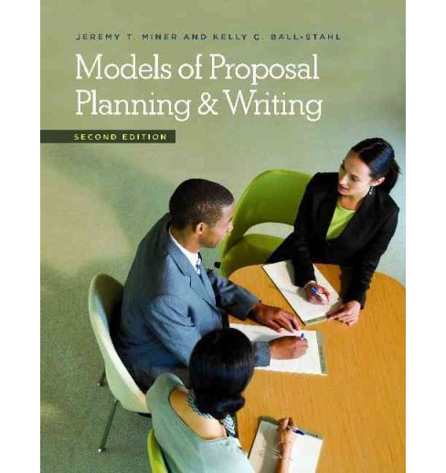 Models of Proposal Planning & Writing (Revised) (Hardcover) (Jeremy T. Miner & Kelly C. Ball-Stahl) - image 1 of 1