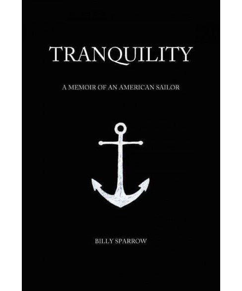 Tranquility : A Memoir of an American Sailor (Paperback) (Billy Sparrow) - image 1 of 1