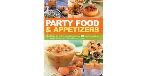 Party Food & Appetizers : How to Plan the Perfect Celebration With over 400 Inspiring Appetizers, - image 1 of 1