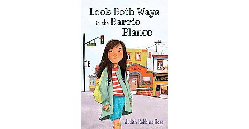 Look Both Ways in the Barrio Blanco (Hardcover) (Judith Robbins Rose) - image 1 of 1