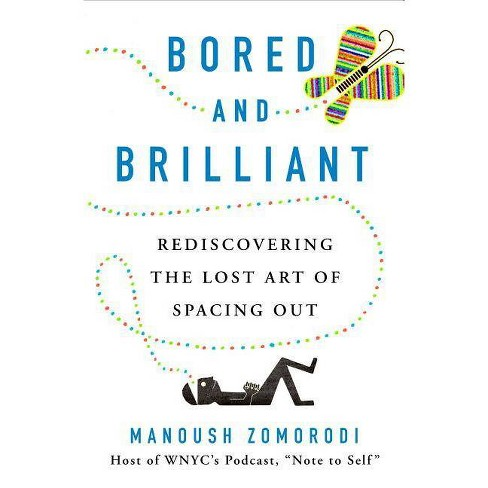 Bored and Brilliant - by  Manoush Zomorodi (Hardcover) - image 1 of 1