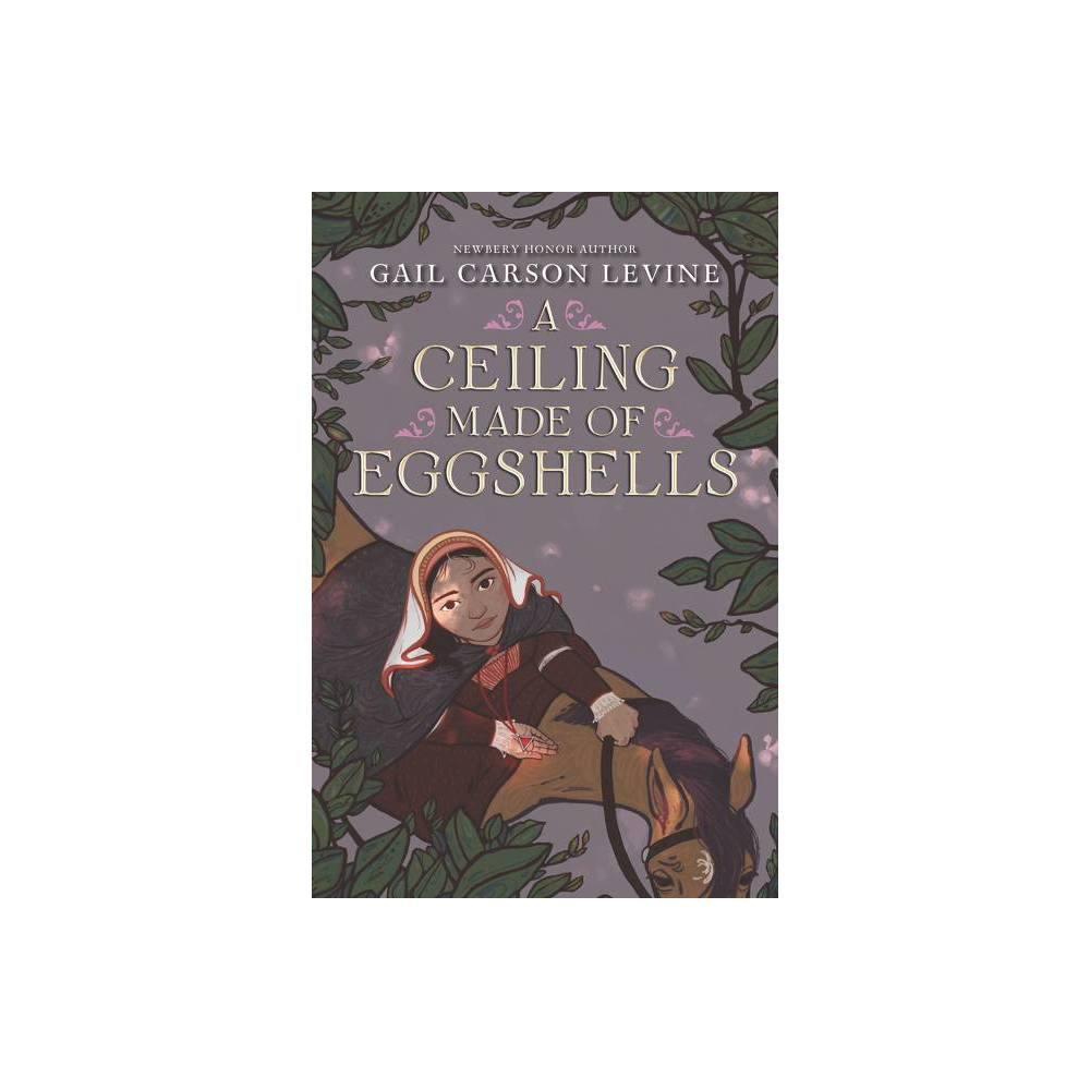 A Ceiling Made Of Eggshells By Gail Carson Levine Hardcover