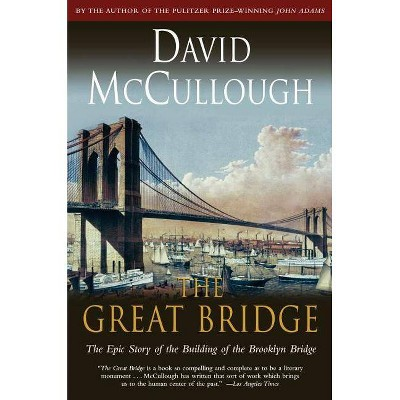The Great Bridge - by  David McCullough (Paperback)