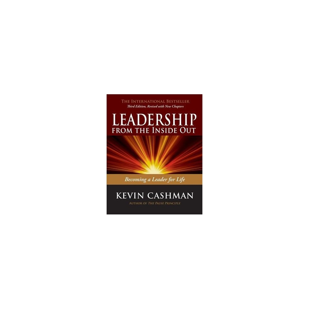 Leadership from the Inside Out : Becoming a Leader for Life - by Kevin Cashman (Paperback)