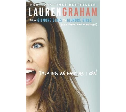 Talking as Fast as I Can: From Gilmore Girls to Gilmore Girls (and Everything in Between) (Hardcover) by Lauren Graham - image 1 of 1