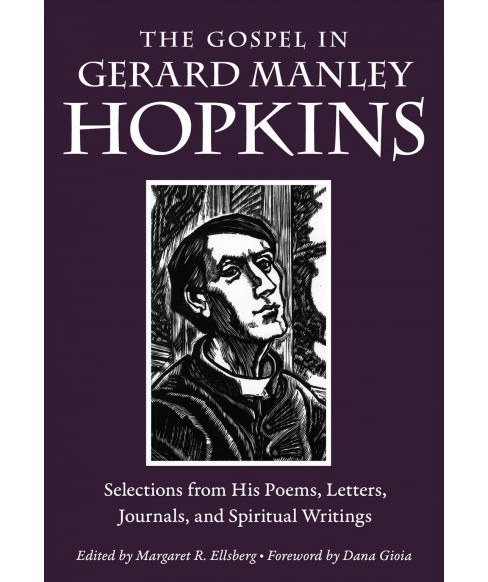 Gospel in Gerard Manley Hopkins : Selections from His Poems, Letters, Journals, and Spiritual Writings - image 1 of 1