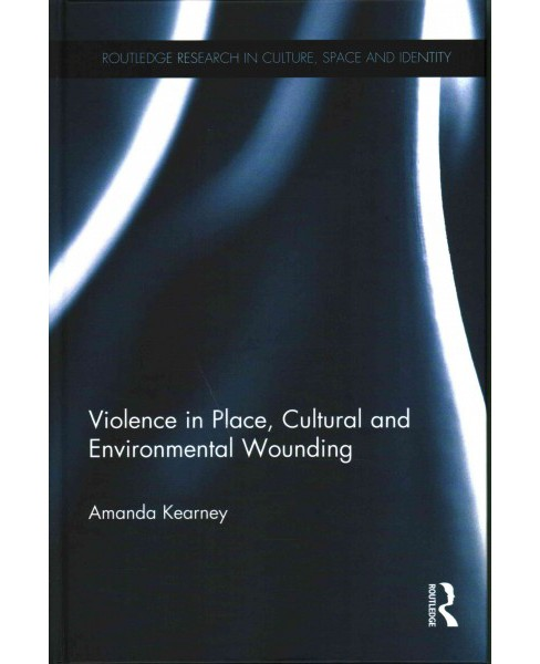 Violence in Place, Cultural and Environmental Wounding (Hardcover) (Amanda Kearney) - image 1 of 1