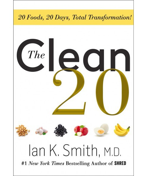 Clean 20 : 20 Foods, 20 Days, Total Transformation -  by M.D. Ian K. Smith (Hardcover) - image 1 of 1