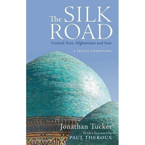 The Silk Road: Central Asia, Afghanistan and Iran - by  Jonathan Tucker (Paperback) - image 1 of 1