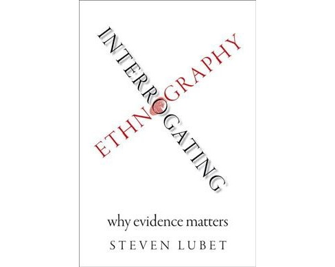 Interrogating Ethnography : Why Evidence Matters -  by Steven Lubet (Paperback) - image 1 of 1