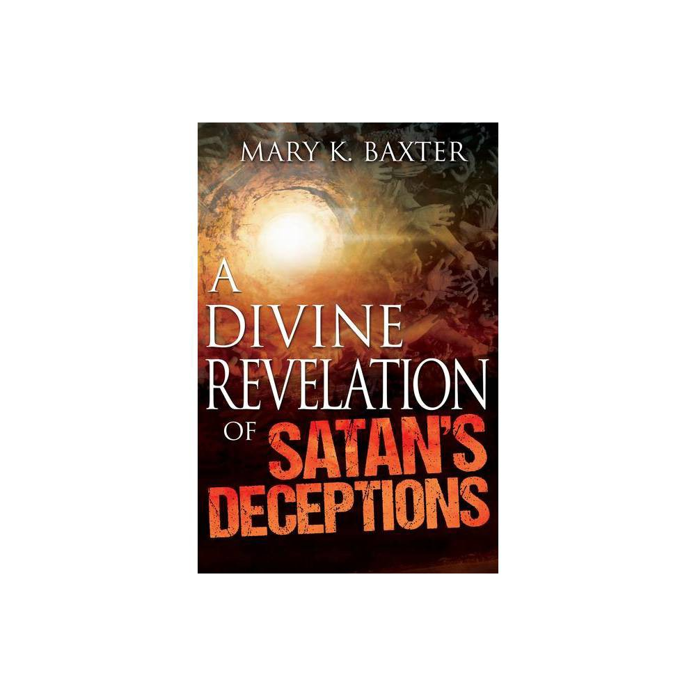 A Divine Revelation of Satans Deceptions - by Mary K Baxter (Paperback)