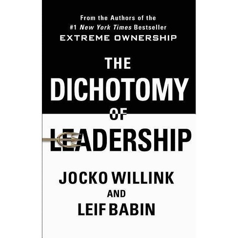 Dichotomy of Leadership : Balancing the Challenges of Extreme Ownership to Lead and Win -  (Hardcover) - image 1 of 1